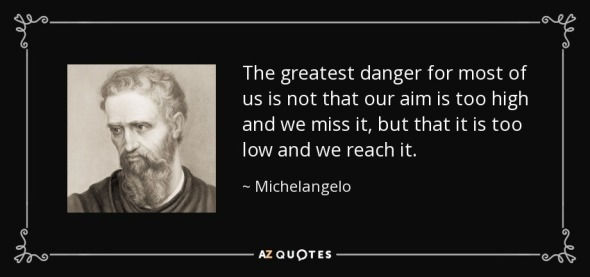 quote-the-greatest-danger-for-most-of-us-is-not-that-our-aim-is-too-high-and-we-miss-it-but-michelangelo-48-14-50 (1)
